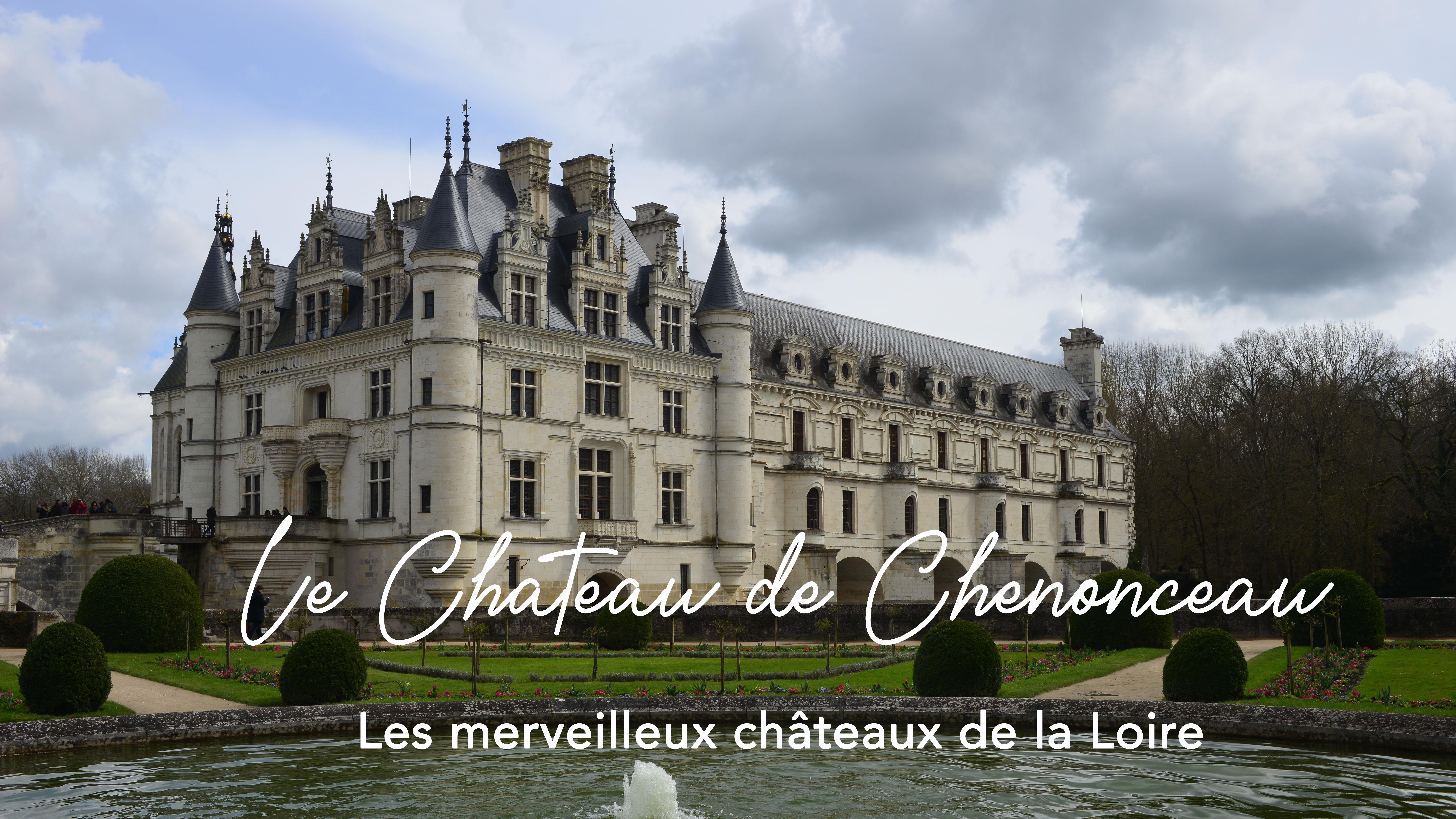 VISITER LE CHATEAU DE CHENONCEAU